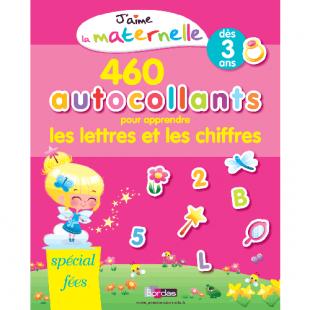 J'AIME LA MATERNELLE 520 AUTOCOLLANTS POUR APPRENDRE LES LETTRES ET LES CHIFFRES SPÉCIAL FÉES Editions Bordas