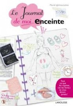 LE JOURNAL DE MOI... ENCEINTE Editions Larousse