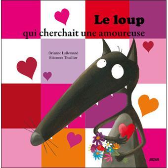 LE LOUP QUI CHERCHAIT UNE AMOUREUSE Editions Broché