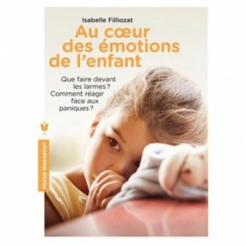 AU COEUR DES ÉMOTIONS DE L'ENFANT, COMPRENDRE SON LANGAGE, SES RIRES ET SES PLEURS - Editions Marabout